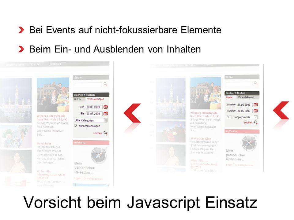Vorsicht beim Javascript Einsatz Bei Events auf nicht-fokussierbare Elemente Beim Ein- und Ausblenden von Inhalten