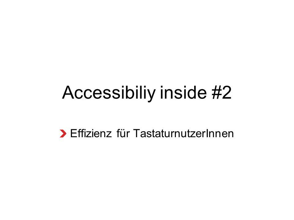 Accessibiliy inside #2 Effizienz für TastaturnutzerInnen