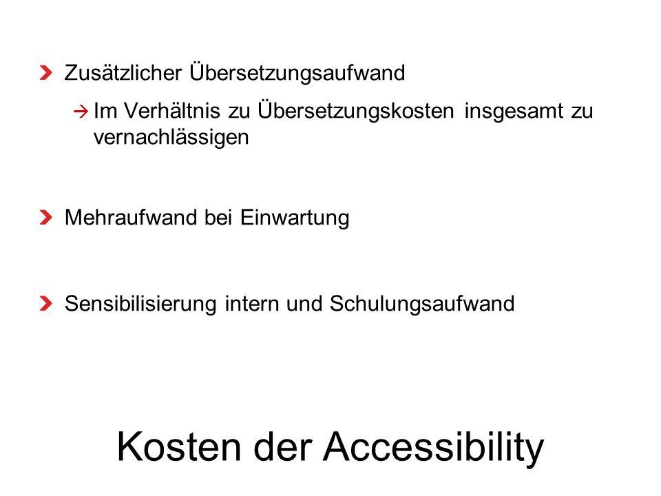 Kosten der Accessibility Zusätzlicher Übersetzungsaufwand Im Verhältnis zu Übersetzungskosten insgesamt zu vernachlässigen Mehraufwand bei Einwartung Sensibilisierung intern und Schulungsaufwand