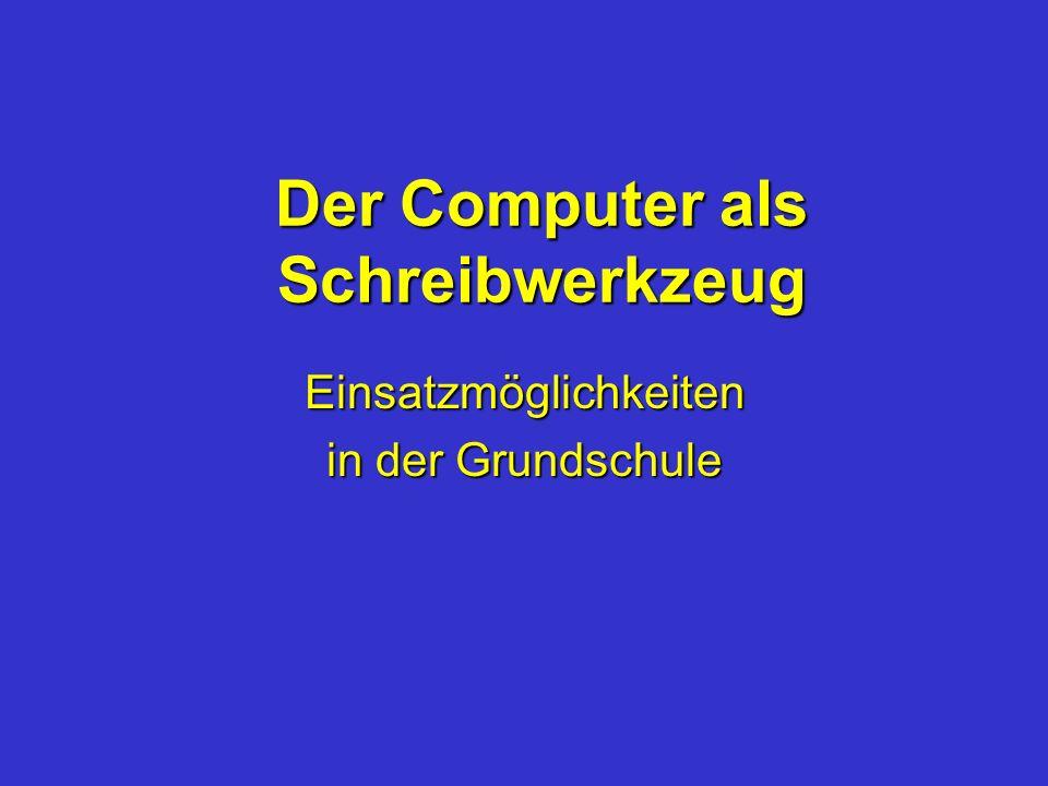Der Computer als Schreibwerkzeug Einsatzmöglichkeiten in der Grundschule