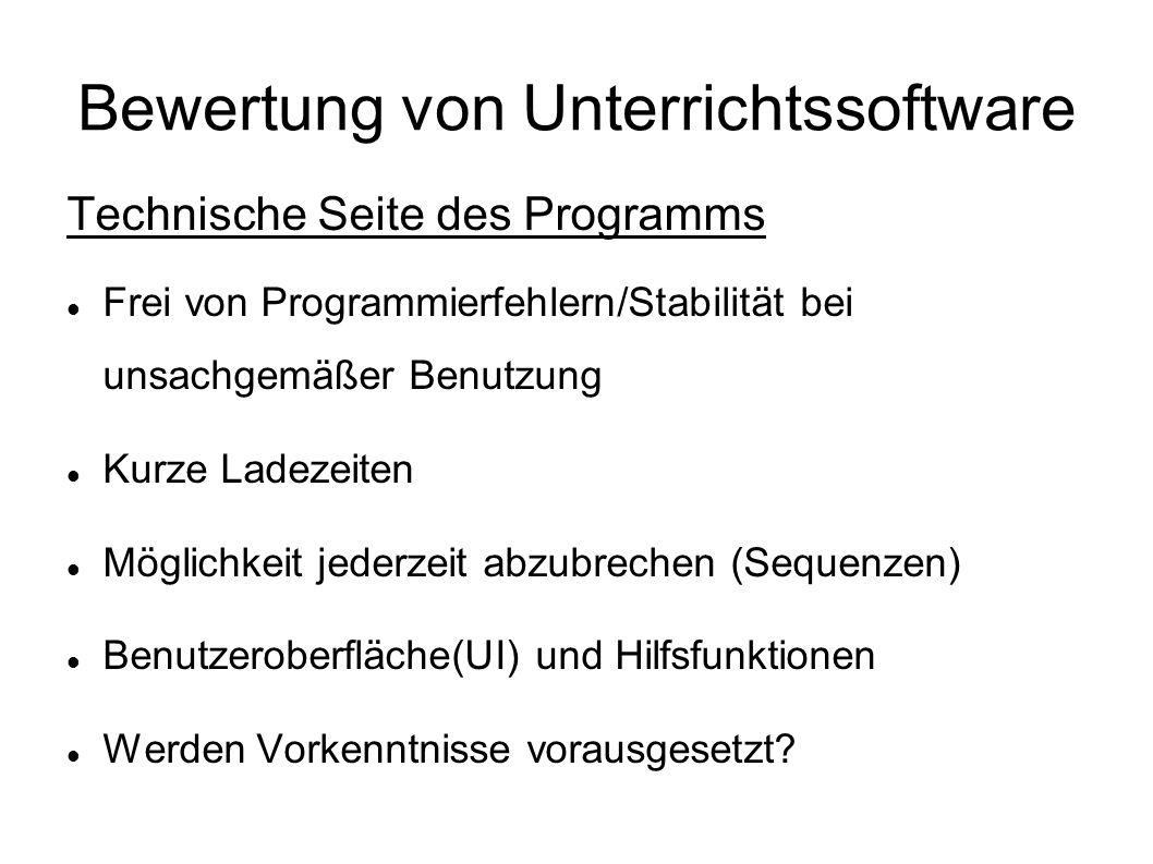 Bewertung von Unterrichtssoftware Technische Seite des Programms Frei von Programmierfehlern/Stabilität bei unsachgemäßer Benutzung Kurze Ladezeiten M