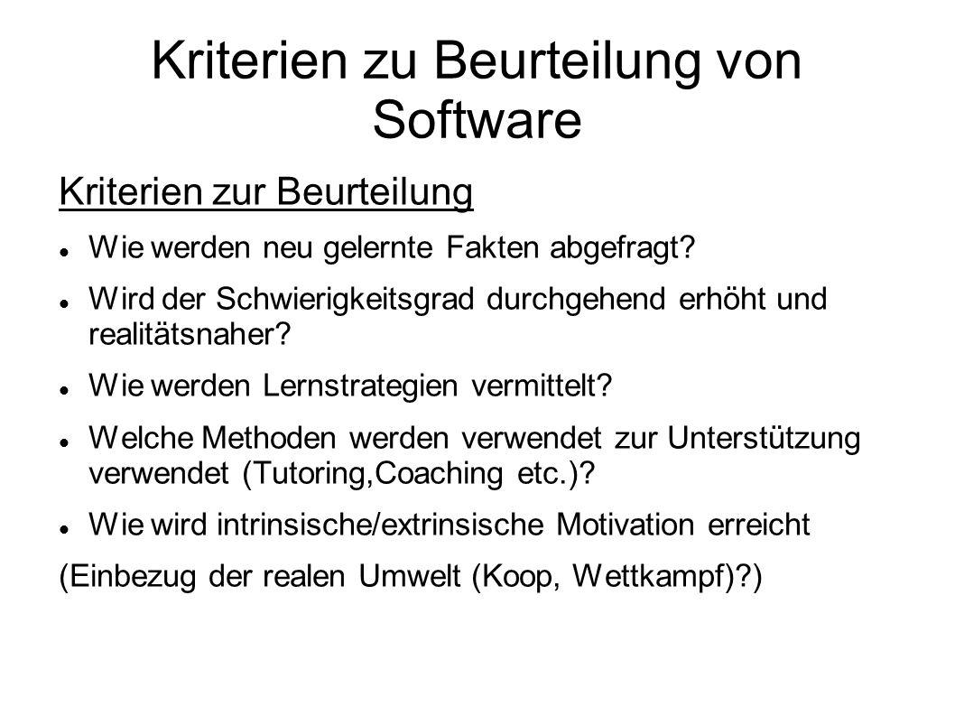 Kriterien zu Beurteilung von Software Kriterien zur Beurteilung Wie werden neu gelernte Fakten abgefragt? Wird der Schwierigkeitsgrad durchgehend erhö