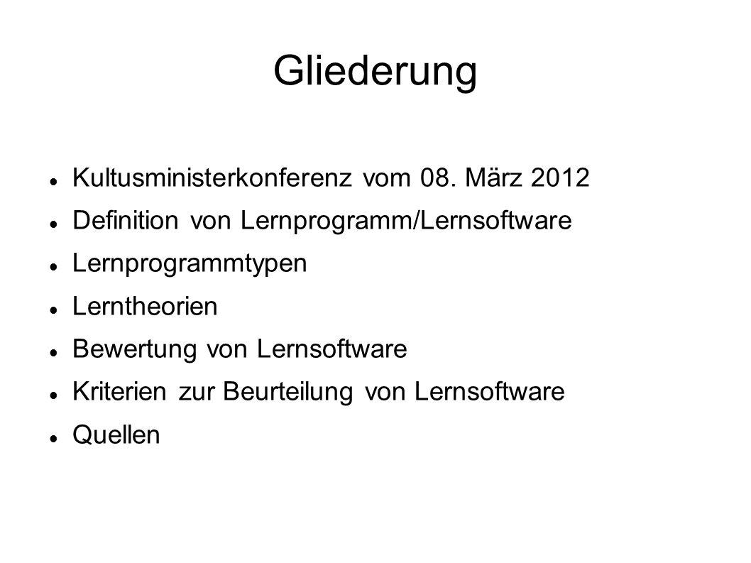 Gliederung Kultusministerkonferenz vom 08. März 2012 Definition von Lernprogramm/Lernsoftware Lernprogrammtypen Lerntheorien Bewertung von Lernsoftwar