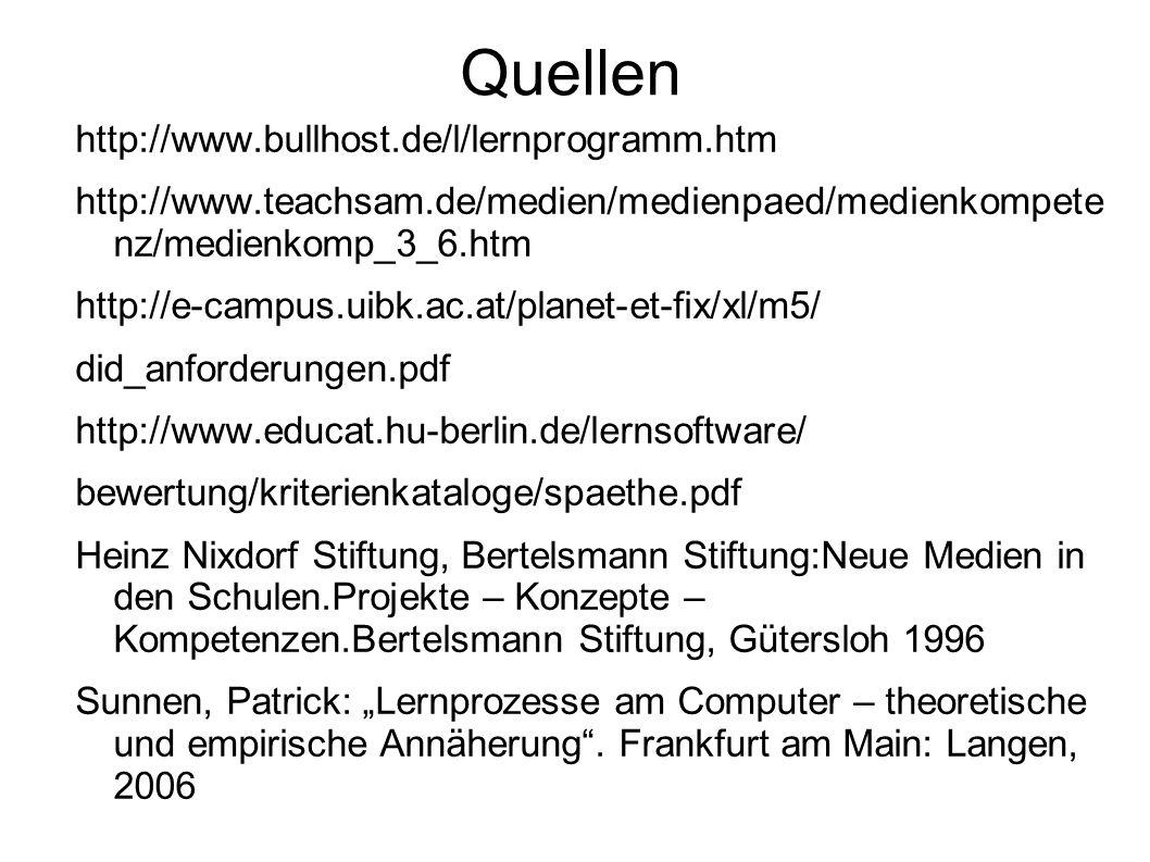 Quellen http://www.bullhost.de/l/lernprogramm.htm http://www.teachsam.de/medien/medienpaed/medienkompete nz/medienkomp_3_6.htm http://e-campus.uibk.ac