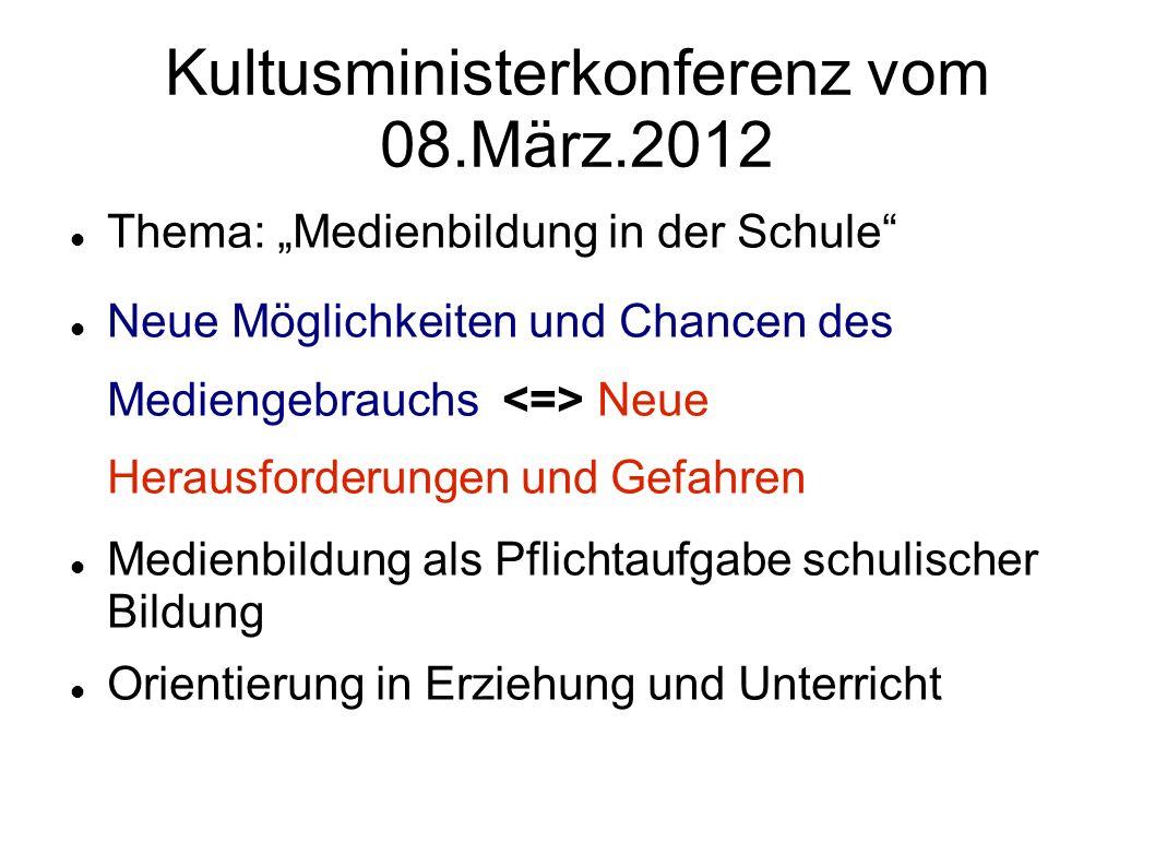 Kultusministerkonferenz vom 08.März.2012 Thema: Medienbildung in der Schule Neue Möglichkeiten und Chancen des Mediengebrauchs Neue Herausforderungen