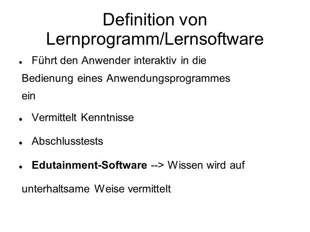 Definition von Lernprogramm/Lernsoftware Führt den Anwender interaktiv in die Bedienung eines Anwendungsprogrammes ein Vermittelt Kenntnisse Abschluss