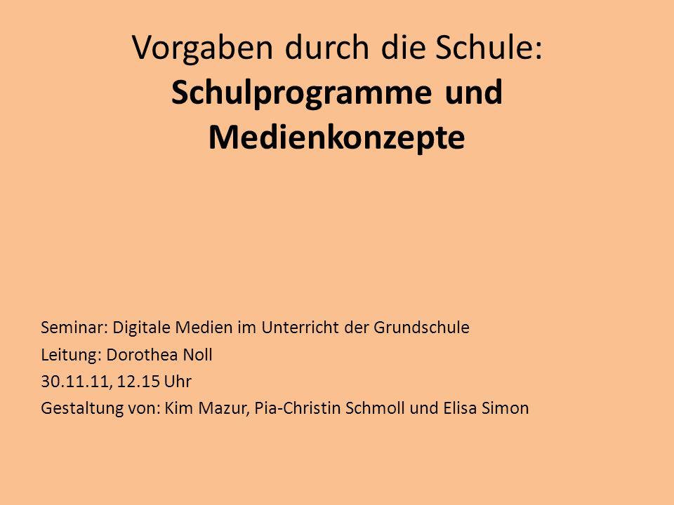 Vorgaben durch die Schule: Schulprogramme und Medienkonzepte Seminar: Digitale Medien im Unterricht der Grundschule Leitung: Dorothea Noll 30.11.11, 1