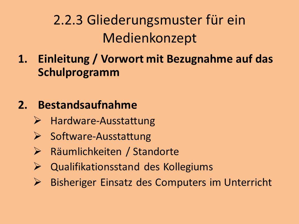 2.2.3 Gliederungsmuster für ein Medienkonzept 1.Einleitung / Vorwort mit Bezugnahme auf das Schulprogramm 2.Bestandsaufnahme Hardware-Ausstattung Soft
