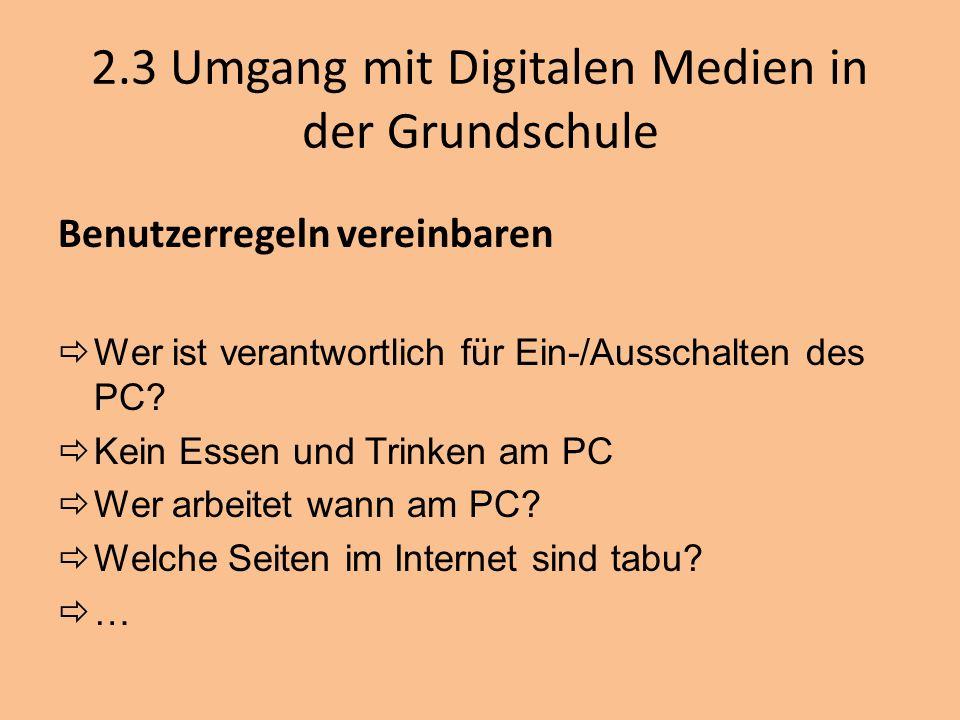 2.3 Umgang mit Digitalen Medien in der Grundschule Benutzerregeln vereinbaren Wer ist verantwortlich für Ein-/Ausschalten des PC? Kein Essen und Trink