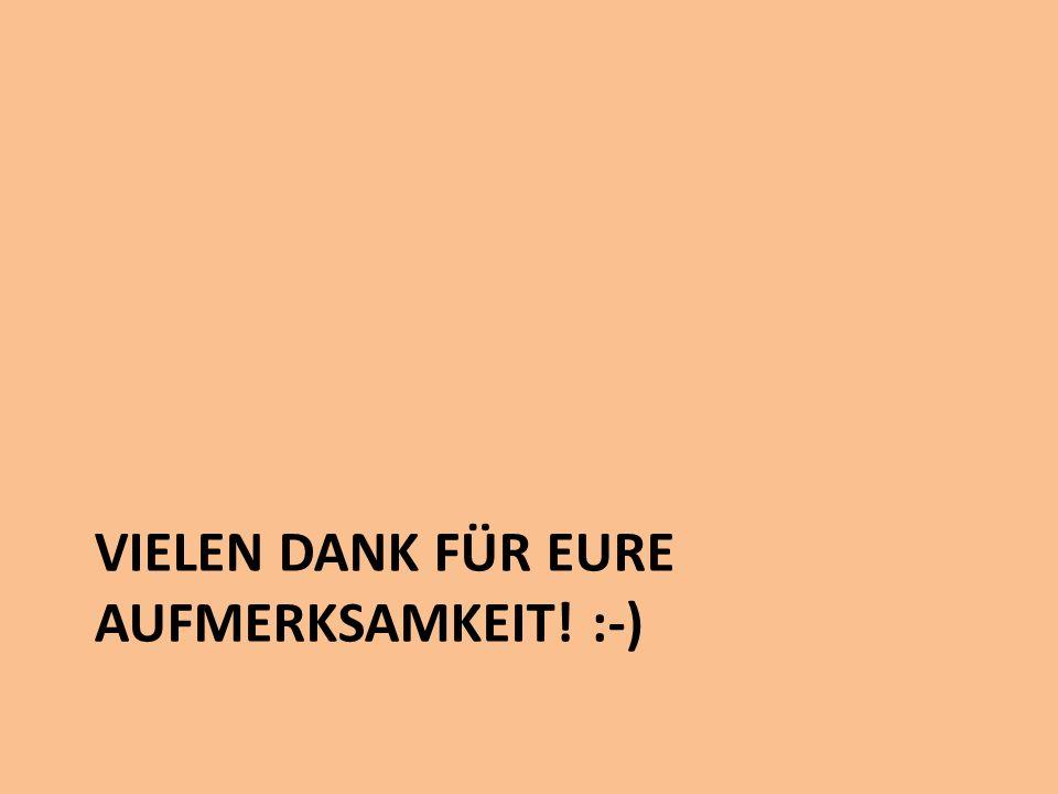 VIELEN DANK FÜR EURE AUFMERKSAMKEIT! :-)