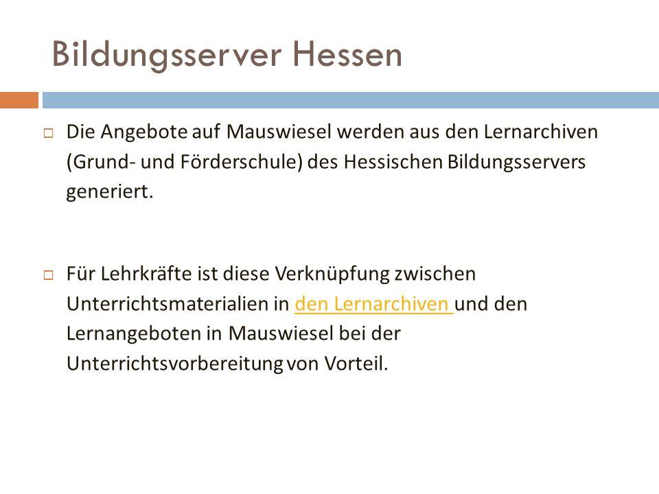 Bildungsserver Hessen Die Angebote auf Mauswiesel werden aus den Lernarchiven (Grund- und Förderschule) des Hessischen Bildungsservers generiert.