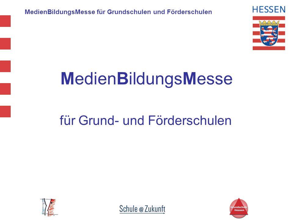 MedienBildungsMesse für Grundschulen und Förderschulen Hessischer Kompass für Bildungssoftware http://medien.bildung.hessen.de/kompass Hessischer Rundfunk http://www.hr-online.de Intel II http://medien.bildung.hessen.de/i2 Messestände / Sponsoren