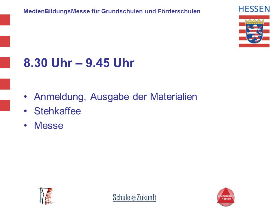 MedienBildungsMesse für Grundschulen und Förderschulen 8.30 Uhr – 9.45 Uhr Anmeldung, Ausgabe der Materialien Stehkaffee Messe