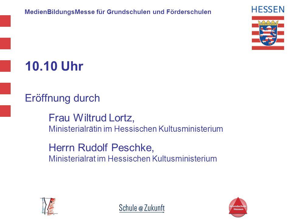 MedienBildungsMesse für Grundschulen und Förderschulen 10.10 Uhr Eröffnung durch Frau Wiltrud Lortz, Ministerialrätin im Hessischen Kultusministerium