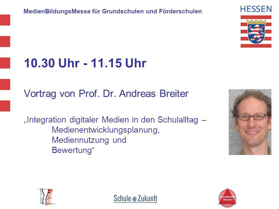 MedienBildungsMesse für Grundschulen und Förderschulen 10.30 Uhr - 11.15 Uhr Vortrag von Prof. Dr. Andreas Breiter Integration digitaler Medien in den