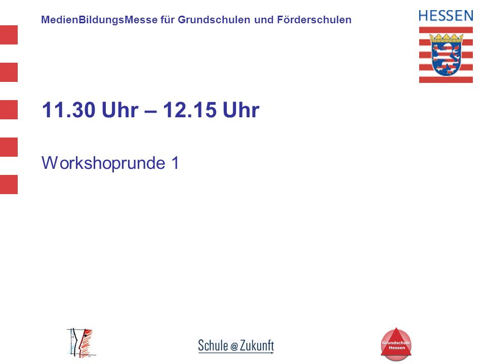 MedienBildungsMesse für Grundschulen und Förderschulen 11.30 Uhr – 12.15 Uhr Workshoprunde 1