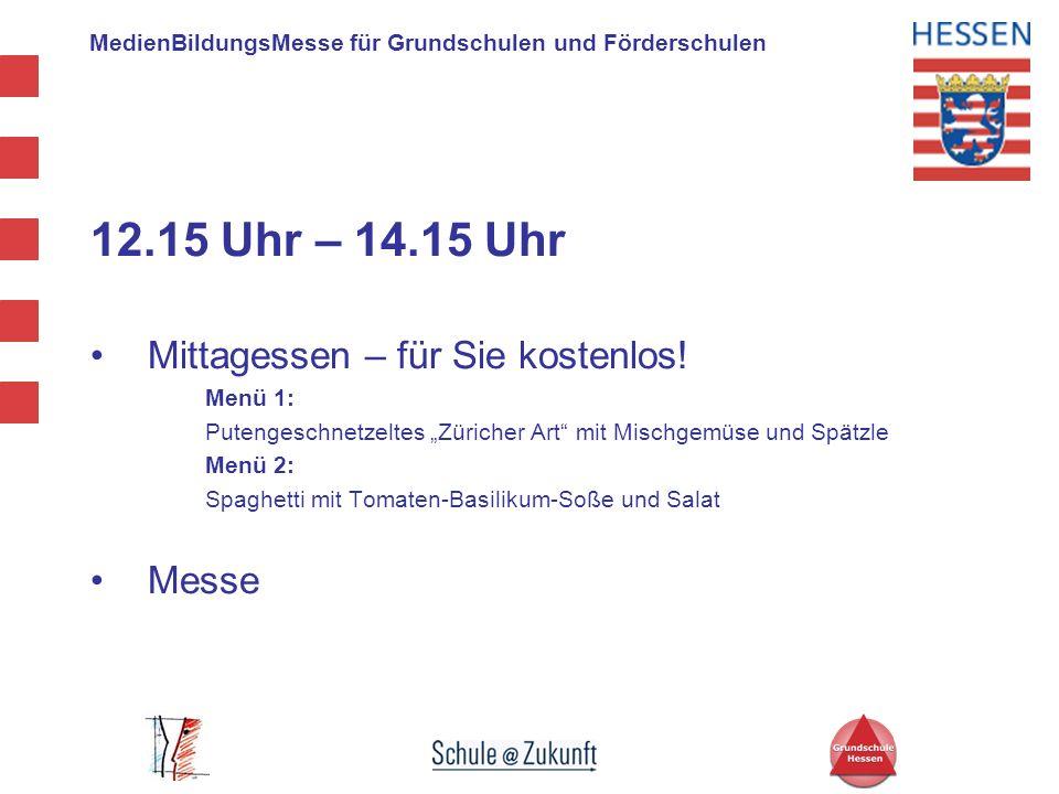 MedienBildungsMesse für Grundschulen und Förderschulen 12.15 Uhr – 14.15 Uhr Mittagessen – für Sie kostenlos! Menü 1: Putengeschnetzeltes Züricher Art
