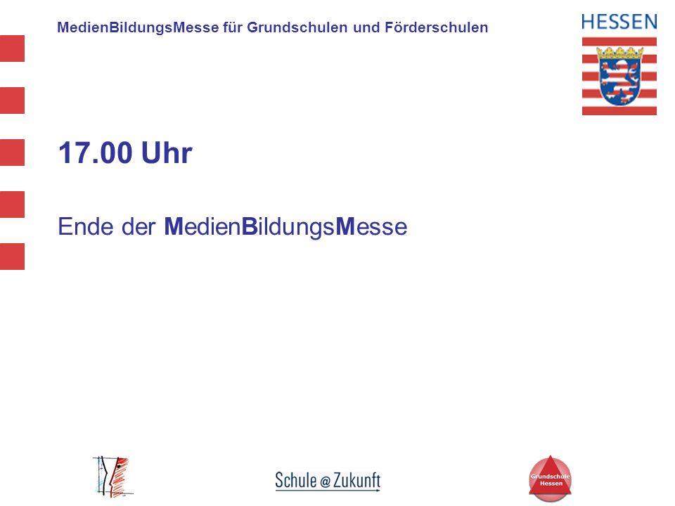 MedienBildungsMesse für Grundschulen und Förderschulen 17.00 Uhr Ende der MedienBildungsMesse