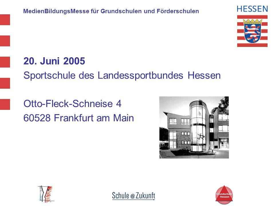 MedienBildungsMesse für Grundschulen und Förderschulen 20. Juni 2005 Sportschule des Landessportbundes Hessen Otto-Fleck-Schneise 4 60528 Frankfurt am