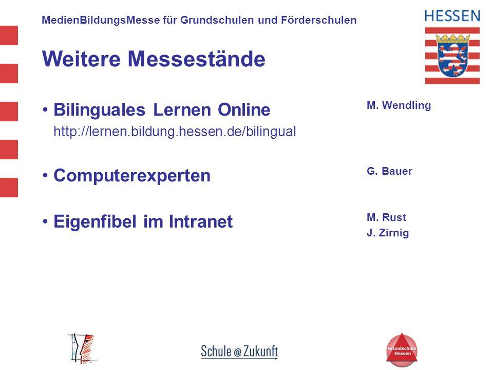 MedienBildungsMesse für Grundschulen und Förderschulen Weitere Messestände Bilinguales Lernen Online http://lernen.bildung.hessen.de/bilingual M. Wend