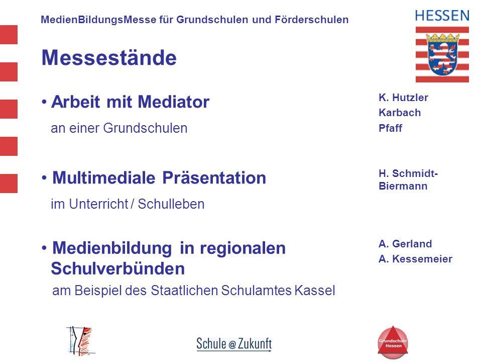 MedienBildungsMesse für Grundschulen und Förderschulen Arbeit mit Mediator an einer Grundschulen K. Hutzler Karbach Pfaff Multimediale Präsentation im
