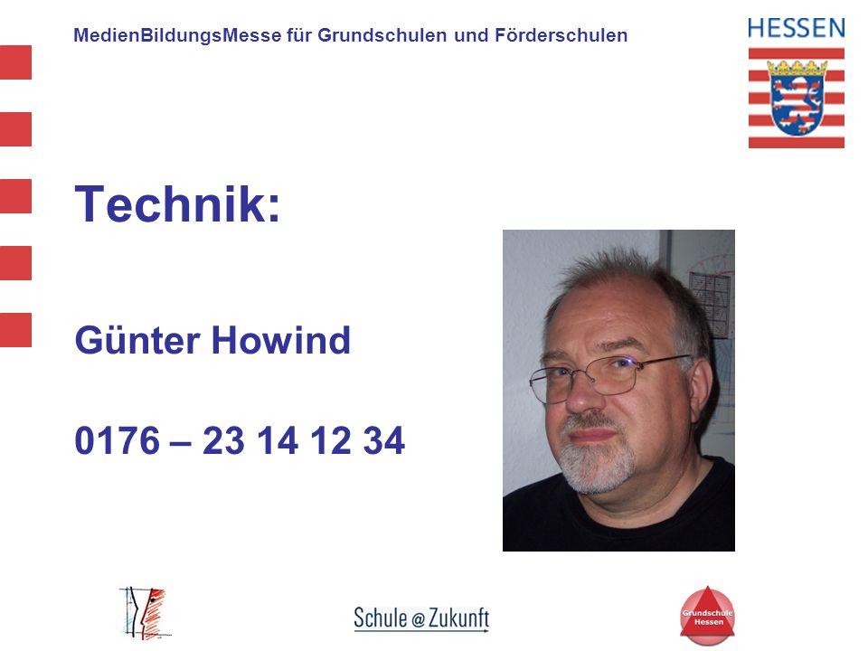 MedienBildungsMesse für Grundschulen und Förderschulen Technik: Günter Howind 0176 – 23 14 12 34