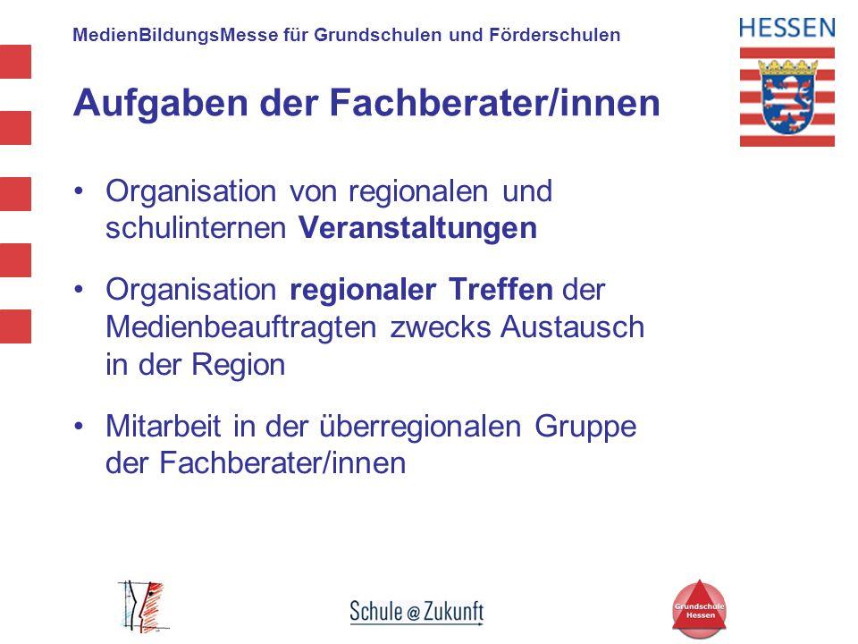 MedienBildungsMesse für Grundschulen und Förderschulen Aufgaben der Fachberater/innen Organisation von regionalen und schulinternen Veranstaltungen Or