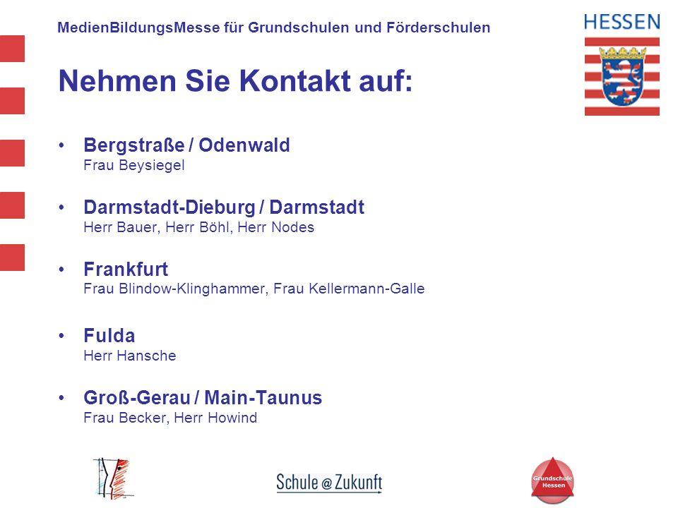 MedienBildungsMesse für Grundschulen und Förderschulen Nehmen Sie Kontakt auf: Bergstraße / Odenwald Frau Beysiegel Darmstadt-Dieburg / Darmstadt Herr