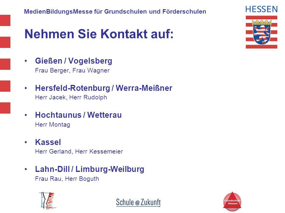 MedienBildungsMesse für Grundschulen und Förderschulen Nehmen Sie Kontakt auf: Gießen / Vogelsberg Frau Berger, Frau Wagner Hersfeld-Rotenburg / Werra