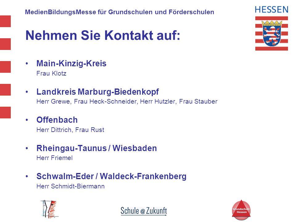 MedienBildungsMesse für Grundschulen und Förderschulen Nehmen Sie Kontakt auf: Main-Kinzig-Kreis Frau Klotz Landkreis Marburg-Biedenkopf Herr Grewe, F