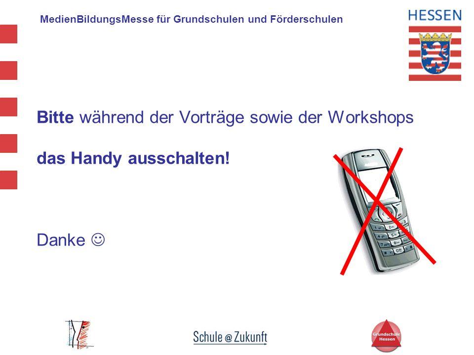 MedienBildungsMesse für Grundschulen und Förderschulen Bitte während der Vorträge sowie der Workshops das Handy ausschalten! Danke