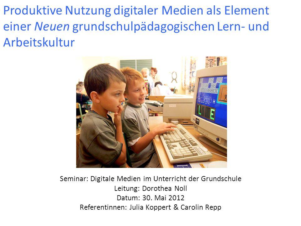 Produktive Nutzung digitaler Medien als Element einer Neuen grundschulpädagogischen Lern- und Arbeitskultur Seminar: Digitale Medien im Unterricht der