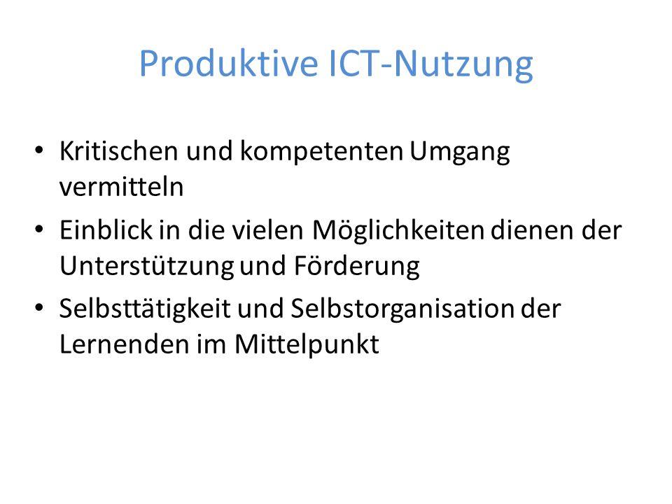 Produktive ICT-Nutzung Kritischen und kompetenten Umgang vermitteln Einblick in die vielen Möglichkeiten dienen der Unterstützung und Förderung Selbst