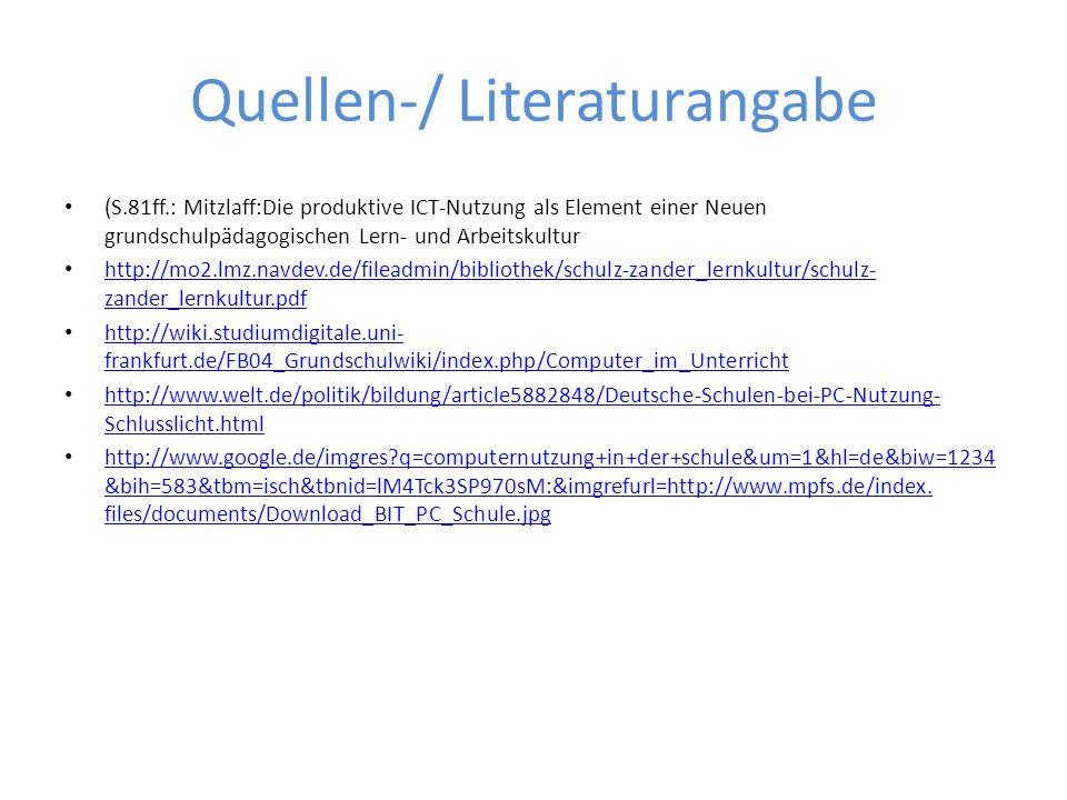 Quellen-/ Literaturangabe (S.81ff.: Mitzlaff:Die produktive ICT-Nutzung als Element einer Neuen grundschulpädagogischen Lern- und Arbeitskultur http:/