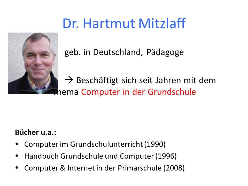 Dr. Hartmut Mitzlaff geb. in Deutschland, Pädagoge Beschäftigt sich seit Jahren mit dem Thema Computer in der Grundschule Bücher u.a.: Computer im Gru