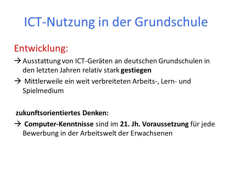 ICT-Nutzung in der Grundschule Entwicklung: Ausstattung von ICT-Geräten an deutschen Grundschulen in den letzten Jahren relativ stark gestiegen Mittle