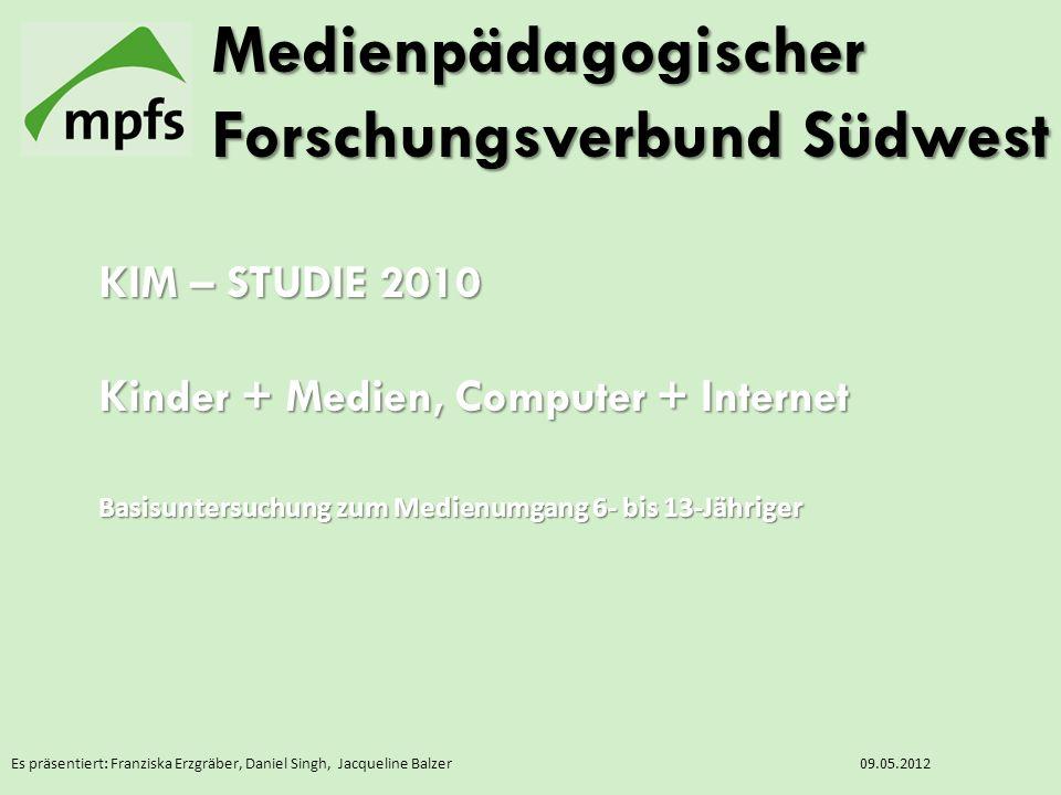 Es präsentiert: Franziska Erzgräber, Daniel Singh, Jacqueline Balzer09.05.2012 Medienpädagogischer Forschungsverbund Südwest KIM – STUDIE 2010 Kinder