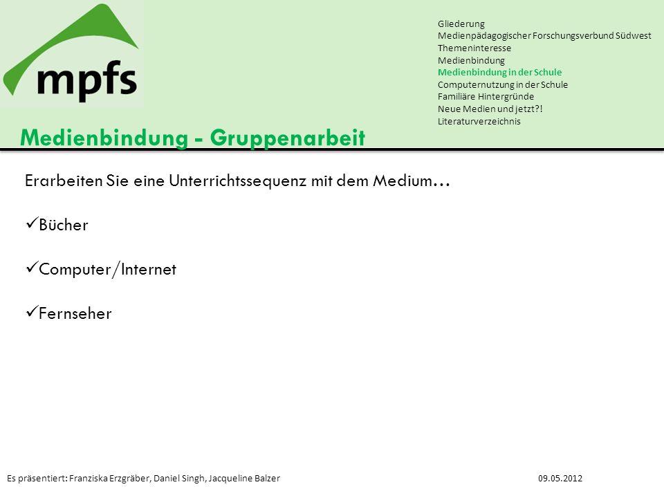 Es präsentiert: Franziska Erzgräber, Daniel Singh, Jacqueline Balzer09.05.2012 Medienbindung - Gruppenarbeit Gliederung Medienpädagogischer Forschungs