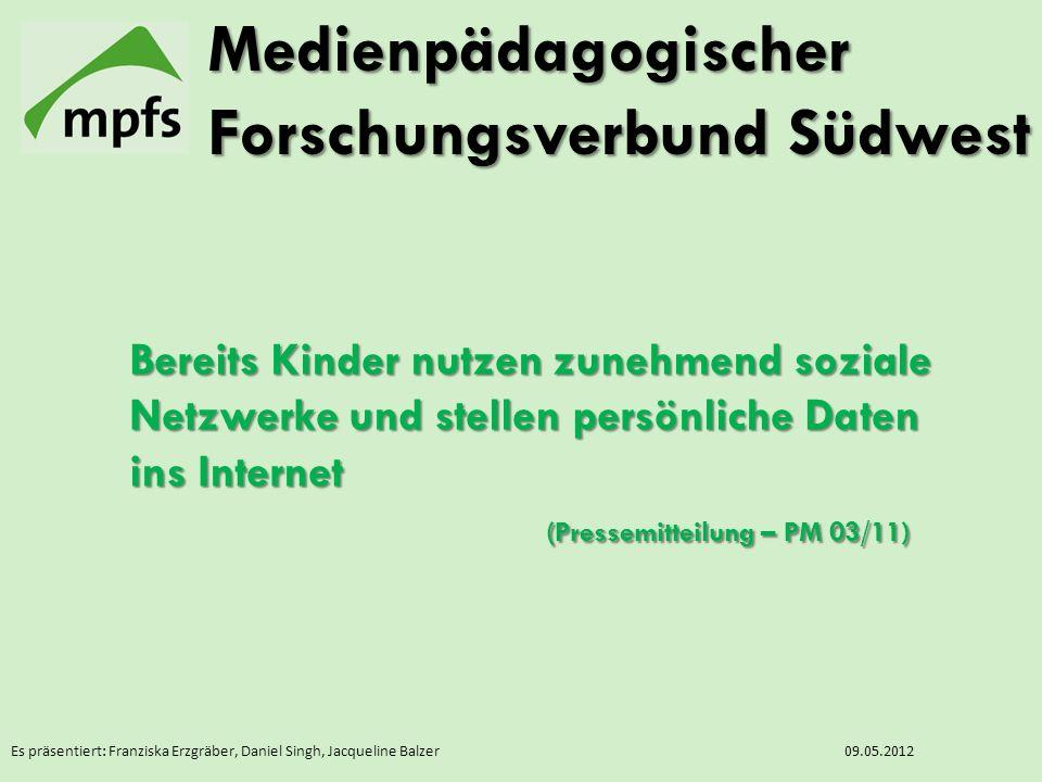 Es präsentiert: Franziska Erzgräber, Daniel Singh, Jacqueline Balzer09.05.2012 Bereits Kinder nutzen zunehmend soziale Netzwerke und stellen persönlic