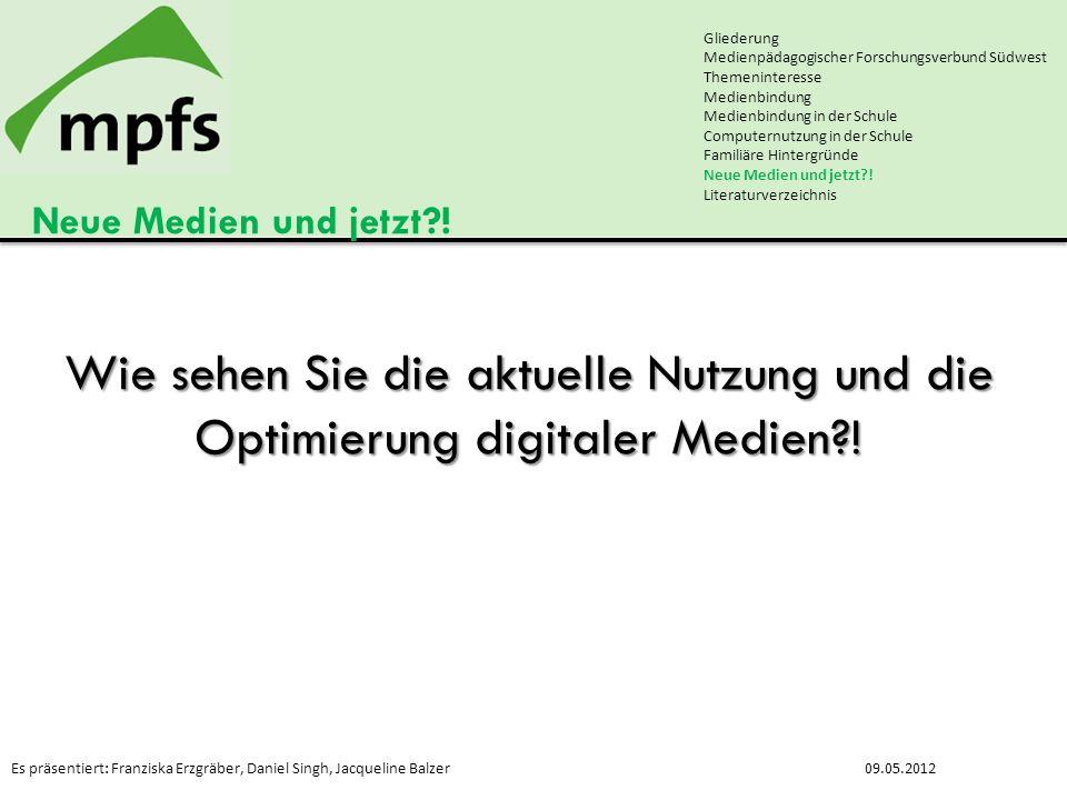 Es präsentiert: Franziska Erzgräber, Daniel Singh, Jacqueline Balzer09.05.2012 Neue Medien und jetzt?! Gliederung Medienpädagogischer Forschungsverbun