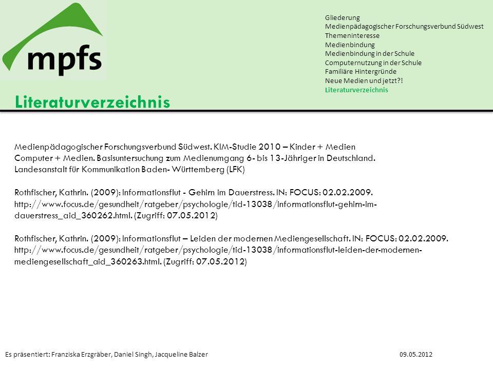 Es präsentiert: Franziska Erzgräber, Daniel Singh, Jacqueline Balzer09.05.2012 Literaturverzeichnis Gliederung Medienpädagogischer Forschungsverbund S
