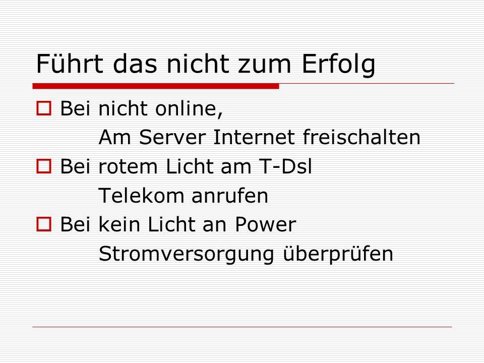 Führt das nicht zum Erfolg Bei nicht online, Am Server Internet freischalten Bei rotem Licht am T-Dsl Telekom anrufen Bei kein Licht an Power Stromver