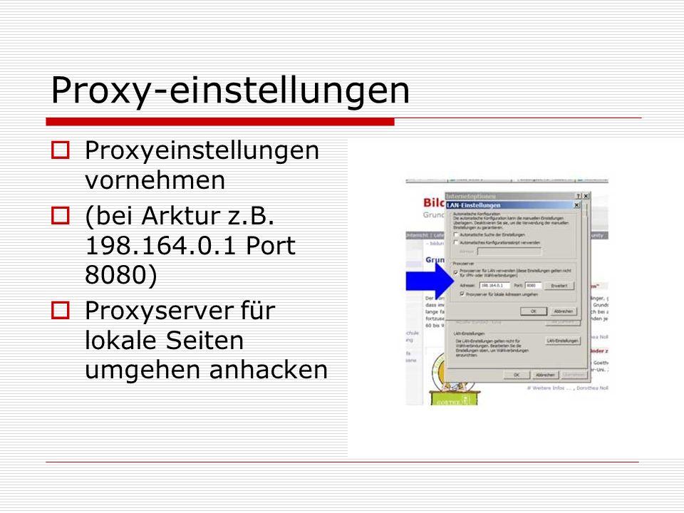 Proxy-einstellungen Proxyeinstellungen vornehmen (bei Arktur z.B. 198.164.0.1 Port 8080) Proxyserver für lokale Seiten umgehen anhacken