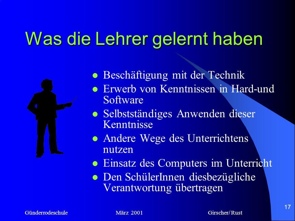 Günderrodeschule März 2001 Girscher/ Rust 16 Vorteile für die Schüler Die Schüler haben einen ähnlichen Wissensstand im Umgang mit Computern (Noch!) D