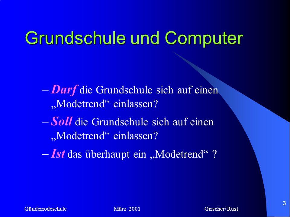 Günderrodeschule März 2001 Girscher/ Rust 2 Grundschule und Computer Ein neues Medium in alten Lernräumen –Ein neues Medium in den –Ein neues Medium i