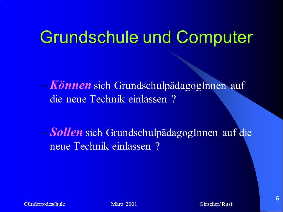 Günderrodeschule März 2001 Girscher/ Rust 4 Grundschule und Computer –Können sich Grundschüler bereits mit so viel Technik befassen? –Sollen sich Grun