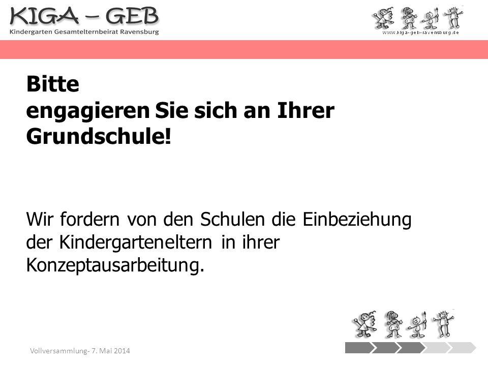 Vollversammlung- 7. Mai 2014 Bitte engagieren Sie sich an Ihrer Grundschule! Wir fordern von den Schulen die Einbeziehung der Kindergarteneltern in ih