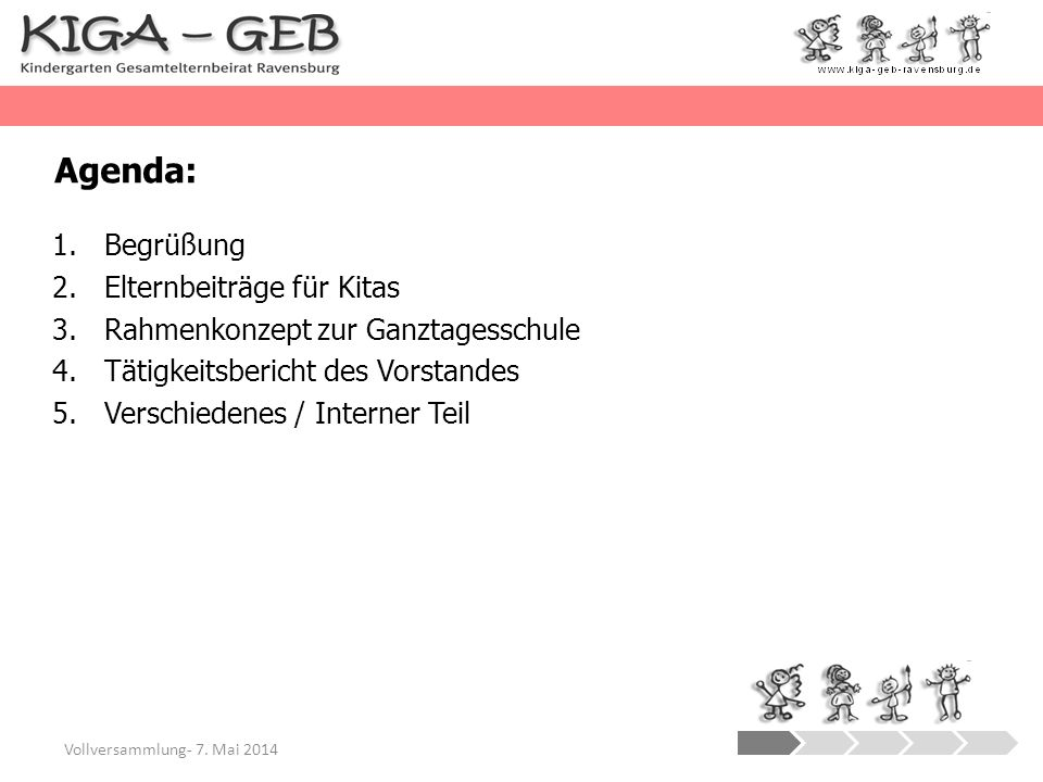Agenda: 1.Begrüßung 2.Elternbeiträge für Kitas 3.Rahmenkonzept zur Ganztagesschule 4.Tätigkeitsbericht des Vorstandes 5.Verschiedenes / Interner Teil