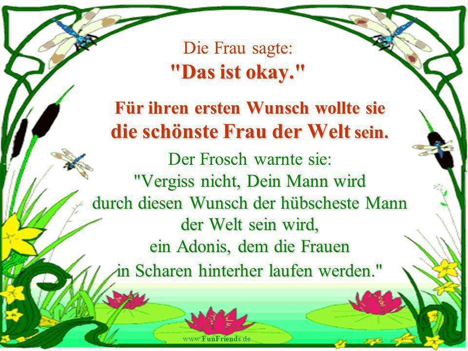 www.FunFriends.de Das ist okay. Die Frau sagte: Das ist okay. Für ihren ersten Wunsch wollte sie die schönste Frau der Welt sein.