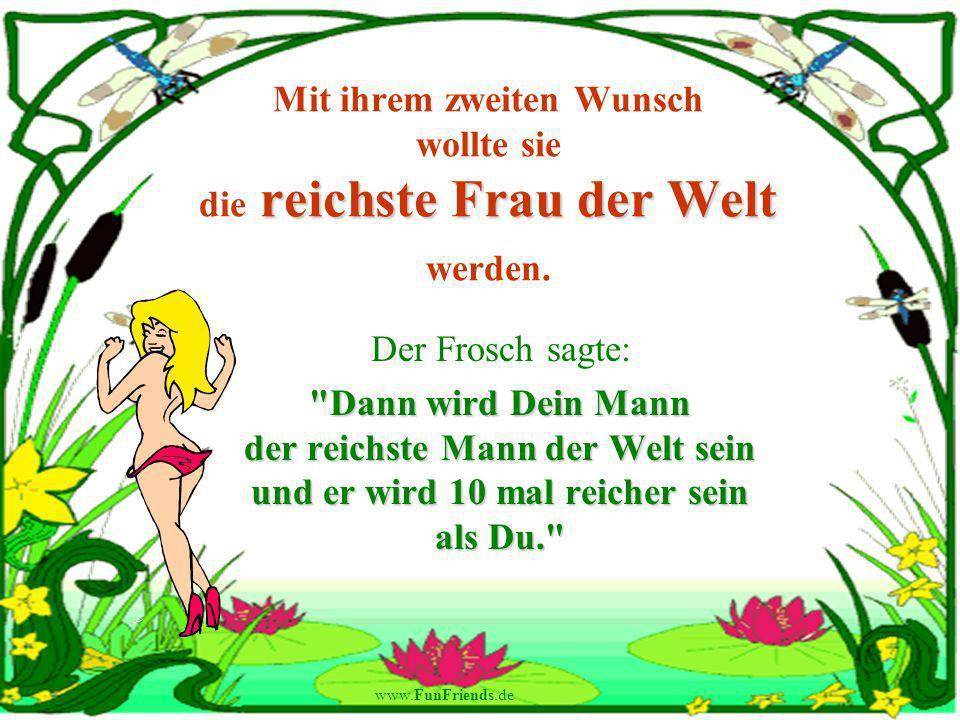 www.FunFriends.de reichste Frau der Welt Mit ihrem zweiten Wunsch wollte sie die reichste Frau der Welt werden.